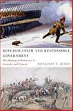 Republicanism and Responsible Government : The Shaping of Democracy in Australia and Canada, Jones, Benjamin T., 0773543619