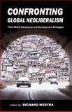 Confronting Global Neoliberalism : Third World Resistance and Development Strategies, , 0932863612