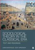 Sociological Theory in the Classical Era : Text and Readings, Edles, Laura D. (Desfor) and Appelrouth, Scott A., 145220361X