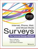 Internet, Phone, Mail, and Mixed-Mode Surveys: the Tailored Design Method, Don A. Dillman and Jolene D. Smyth, 1502553619