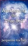 Awakening the True Self, Jacqueline Daly, 1847483615