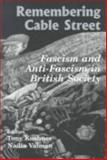 Remembering Cable Street : Fascism and Anti-Fascism in British Society, Kushner, Tony, 0853033617