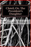 Clotel; or, the President's Daughter, William Brown, 1495243613