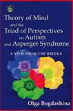Theory of Mind and the Triad of Perspectives on Autism and Asperger Syndrome, Olga Bogdashina, 1843103613