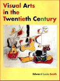 Visual Arts in the 20th Century, Edward Lucie-Smith, 0131833618