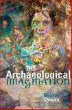 The Archaeological Imagination, Shanks, Michael, 1598743619