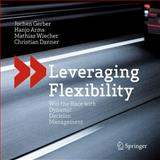 Leveraging Flexibility : Win the Race with Dynamic Decision Management, Gerber, Jochen and Arms, Hanjo, 3642543618