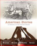 American Stories : A History of the United States, Combined Volume, Brands, H. W. A. and Breen, T. H. H., 0205243614