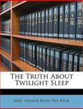 The Truth about Twilight Sleep, Hanna Rion Ver Beck, 1149023619