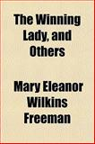 The Winning Lady, and Others, Mary E. Wilkins Freeman, 1152063618