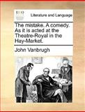 The Mistake a Comedy As It Is Acted at the Theatre-Royal in the Hay-Market, John VanBrugh, 1170573614