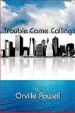Trouble Came Calling, Orville Powell, 1438963610
