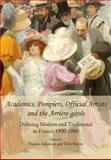 Academics, Pompiers, Official Artists and the Arriére-Garde : Defining Modern and Traditional in France, 1900-1960, Adamson, Natalie and Norris, Toby, 1443813613
