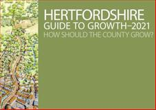 Hertfordshire Guide to Growth 2021 : How Should the County Grow?, Duany, Andres and Kern, Margareta, 1905313616