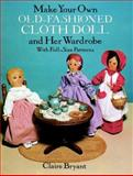 Make Your Own Old-Fashioned Cloth Doll and Her Wardrobe, Claire Bryant, 0486263614