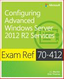 Exam Ref 70-412 : Configuring Advanced Windows Server 2012 R2 Services, Dillard, Kurt and Mackin, J. C., 0735673616