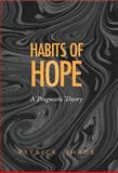 Habits of Hope : A Pragmatic Theory, Shade, Patrick, 0826513611