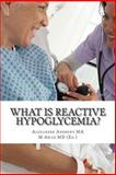 What Is Reactive Hypoglycemia?, Alexander Andrews, 1497363616