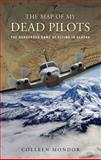 The Map of My Dead Pilots, Colleen Mondor, 0762773618