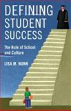 Defining Student Success : The Role of School and Culture, Nunn, Lisa M., 0813563615