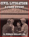 Civil Litigation : A Case Study, Kelley, R. Pierce, 0929563611