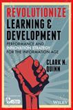 Redesigning Learning and Development : Performance and Innovation Strategy for the Information Age, Quinn, Clark N., 1118863615