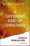 A Different Kind of Christmas Youth Study Edition, Mike Slaughter, 1426753616