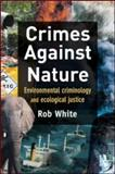 Crimes Against Nature : Environmental Criminology and Ecological Justice, White, Rob, 1843923610