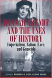 Hannah Arendt and the Uses of History : Imperialism, Nation, Race, and Genocide, King, Peter, 1845453611