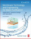 Membrane Technology and Engineering for Water Purification : Application, Systems Design and Operation, Singh, Rajindar, 0444633626