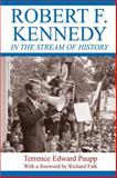 Robert F. Kennedy in the Stream of History, Paupp, Terrence Edward, 1412853621