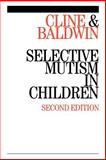 Selective Mutism in Children, Cline, Tony and Baldwin, Sylvia, 1861563620