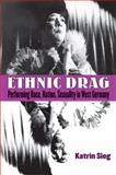 Ethnic Drag : Performing Race, Nation, Sexuality in West Germany, Sieg, Katrin, 047203362X