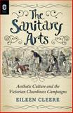 The Sanitary Arts : Aesthetic Culture and the Victorian Cleanliness Campaigns, Cleere, Eileen, 081429362X