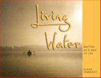 Living Water : Baptism as a Way of Life, Tammany, Klara, 0898693624