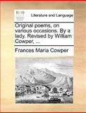 Original Poems, on Various Occasions by a Lady Revised by William Cowper, Frances Maria Cowper, 1170433626