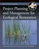 Project Planning and Management for Ecological Restoration, Rieger, John P. and Stanley, John T., 1610913620