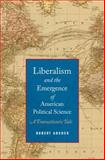 Liberalism and the Emergence of American Political Science : A Transatlantic Tale, Adcock, Robert, 0199333629