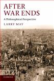 After War Ends : A Philosophical Perspective, May, Larry, 1107603625