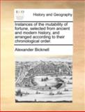 Instances of the Mutability of Fortune, Selected from Ancient and Modern History, and Arranged According to Their Chronological Order, Alexander Bicknell, 1140653628
