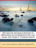 Decretos Estableciendo el Régimen Autonómico en Las Islas de Cuba y Puerto Rico, , 114621362X