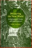 Measuring the New World : Enlightenment Science and South America, Safier, Neil, 0226733629