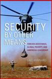 Security by Other Means : Foreign Assistance, Global Poverty, and American Leadership, Brainard, Lael, 0815713622