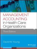 Management Accounting in Health Care Organizations, Young, David W., 1118653629