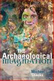 The Archaeological Imagination, Shanks, Michael, 1598743627