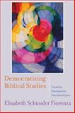 Democratizing Biblical Studies : Toward an Emancipatory Educational Space, Fiorenza, Elisabeth Schüssler, 0664233627