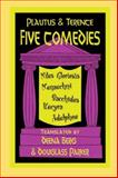 Five Comedies : Bacchides, Menaechmi, Miles Gloriosus, Hecyra, and Adelphoe, Plautus, Titus Maccius and Terence, 087220362X