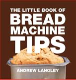 Little Book of Bread Machine Tips, Andrew Langley, 1472903625