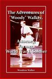 The Adventures of Woody Walker, Attorney, Farmer, World War II Soldier, Woodrow Walker, 1434993620