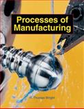 Processes of Manufacturing, R. Thomas Wright, 1590703626